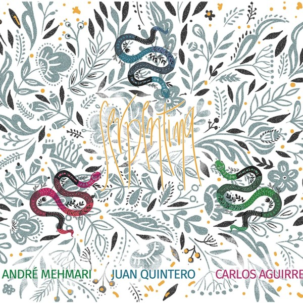 Andre Mehmari – Juan Quintero – Carlos Aguirre / Serpentina